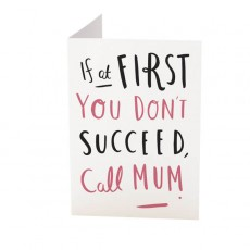 If At First You Dont Succeed Call Mum Card